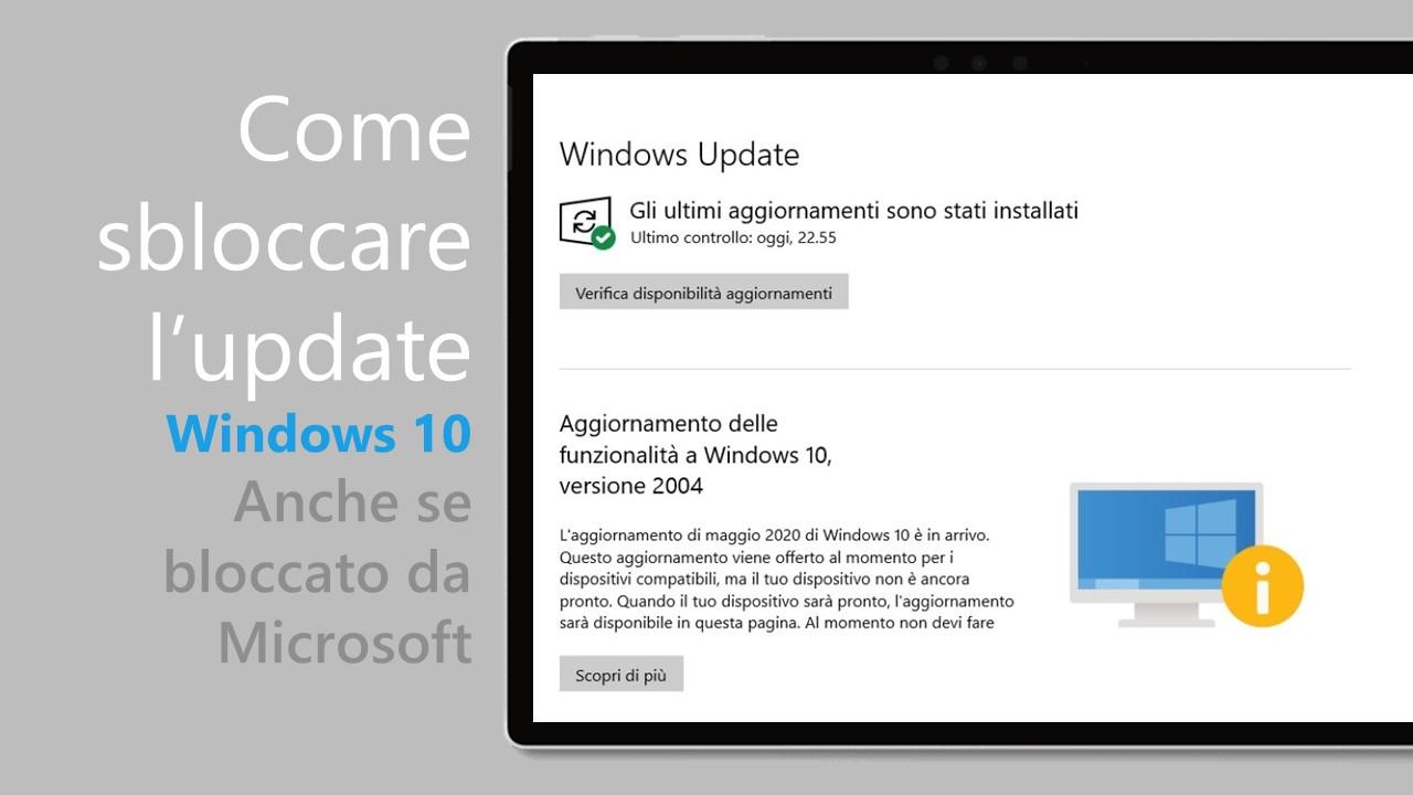 Come aggiornare Windows 10 anche se Microsoft ha bloccato l'update perché non è pronto