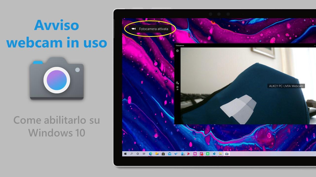 Avviso webcam in uso - Come abilitarlo in Windows 10
