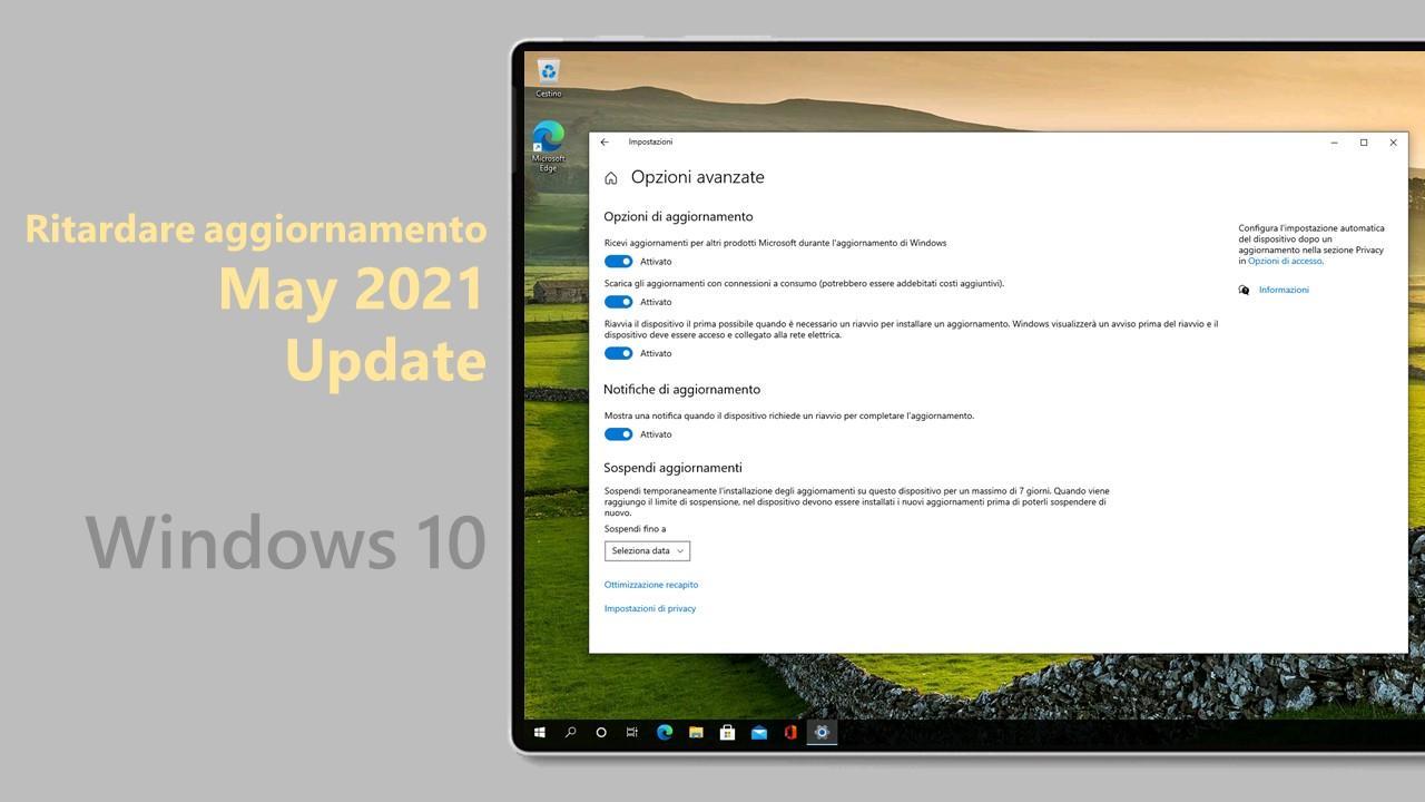Windows 10 May 2021 Update - Ritardare aggiornamento